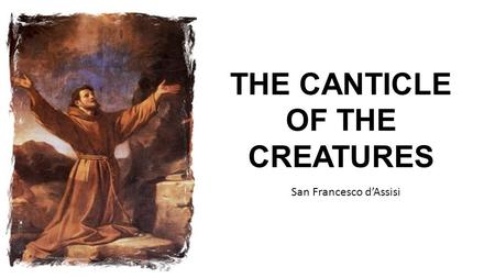 THE CANTICLE OF THE CREATURES San Francesco d'Assisi.