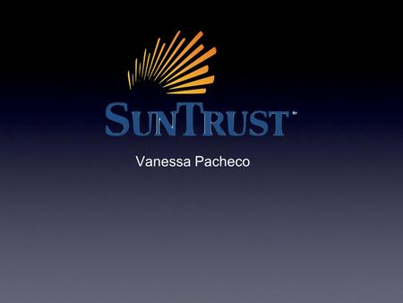 Vanessa Pacheco. Brief History SunTrust Banks, Inc., is an American bank holding company. The largest subsidiary is SunTrust Bank.Americanbank holding.