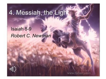 4. Messiah, the Light Isaiah 8-9 Robert C. Newman.