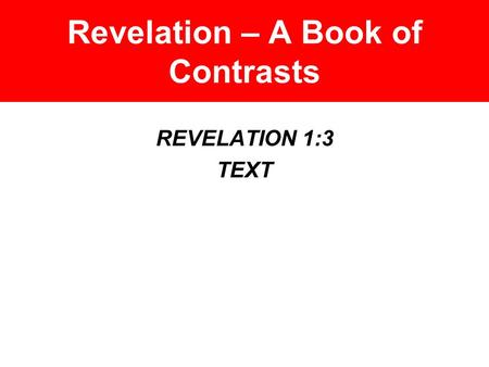 Revelation – A Book of Contrasts REVELATION 1:3 TEXT.