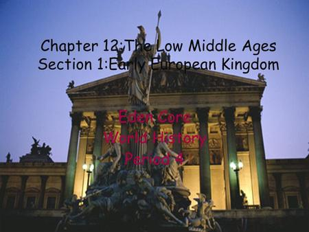 Eden Core World History Period 4 Chapter 12:The Low Middle Ages Section 1:Early European Kingdom.