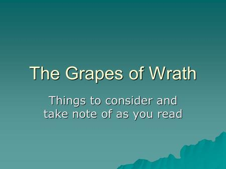 The Grapes of Wrath Things to consider and take note of as you read.