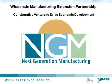 Collaborative Venture to Drive Economic Development Wisconsin Manufacturing Extension Partnership.