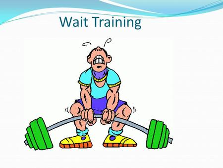 Wait Training. Wait! Wait! Wait! Instant response (e-mail, text, call …) Instant Response.