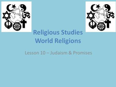 Religious Studies World Religions Lesson 10 – Judaism & Promises.