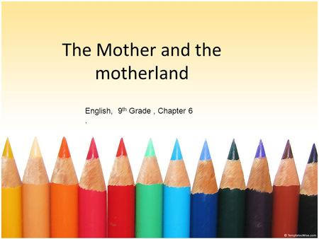 The Mother and the motherland English, 9 th Grade, Chapter 6.