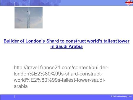 © 2011 wheresjenny.com Builder of London's Shard to construct world's tallest tower in Saudi Arabia  london%E2%80%99s-shard-construct-