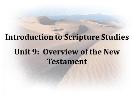 Introduction to Scripture Studies Unit 9: Overview of the New Testament.