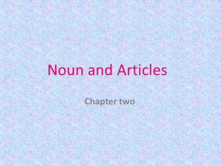 Noun and Articles Chapter two. Noun groups: -Noncount nouns: air- news- rice-water -Count nouns: Singular: book- city-class-child- sheep-mouse Plural: