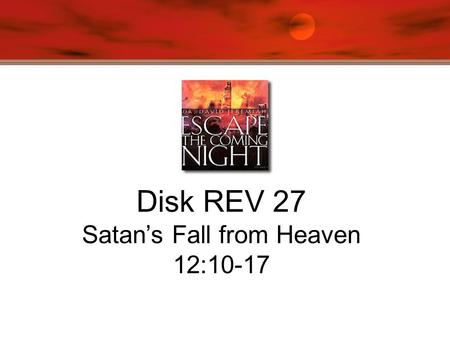 Disk REV 27 Satan's Fall from Heaven 12:10-17. Rev 12 Why is Satan in heaven in the first place? Satan still has access to the throne of God.
