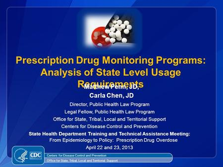 Prescription Drug Monitoring Programs: Analysis of State Level Usage Requirements Matthew Penn, JD, Carla Chen, JD Director, Public Health Law Program.