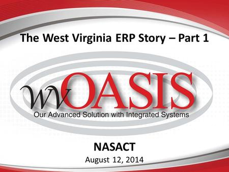 The West Virginia ERP Story – Part 1 NASACT August 12, 2014.