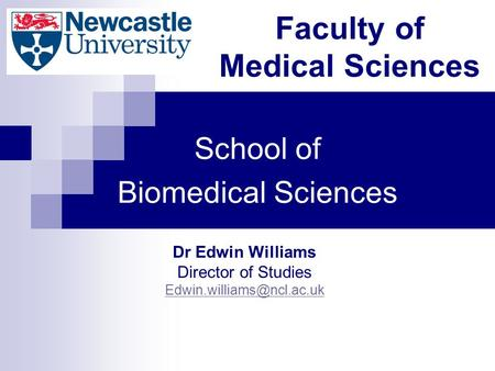 Faculty of Medical Sciences School of Biomedical Sciences Dr Edwin Williams Director of Studies