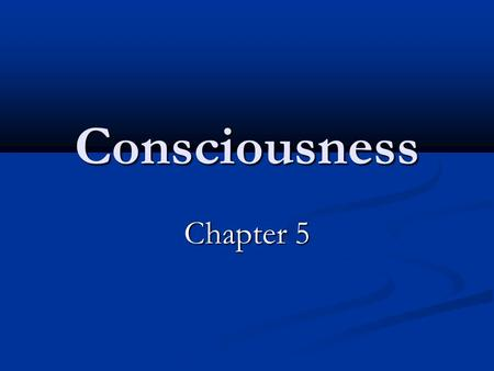 Consciousness Chapter 5. Conscious Conscious-awareness of senses, self, and environment Conscious-awareness of senses, self, and environment Conscious.