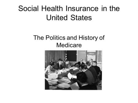 Social Health Insurance in the United States The Politics and History of Medicare.