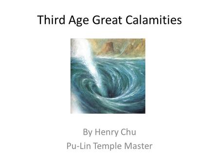 Third Age Great Calamities By Henry Chu Pu-Lin Temple Master.