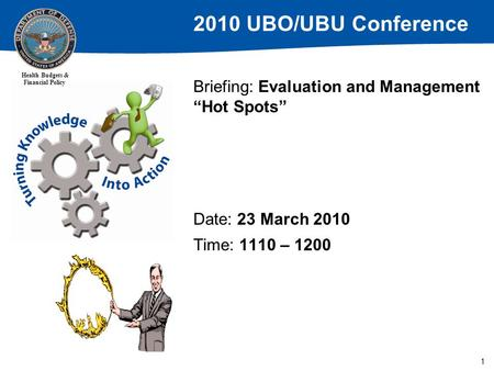 "2010 UBO/UBU Conference Health Budgets & Financial Policy Briefing: Evaluation and Management ""Hot Spots"" Date: 23 March 2010 Time: 1110 – 1200 1."
