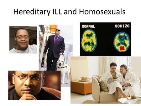Hereditary ILL and Homosexuals. Compare homosexual process to Jewish process How would you restrict homosexuality in Germany?