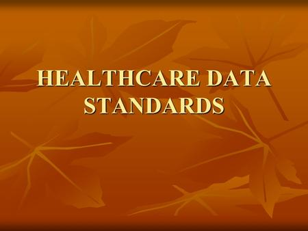 HEALTHCARE DATA STANDARDS. This chapter examines healthcare data standards in terms of the following: Need for healthcare data standards Healthcare data.