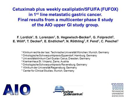 Cetuximab plus weekly oxaliplatin/5FU/FA (FUFOX) in 1 st line metastatic gastric cancer. Final results from a multicenter phase II study of the AIO upper.