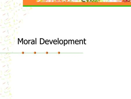 Moral Development. 2 Morality A concern with the distinction between right and wrong or between good and evil.