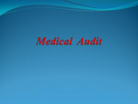 Frame work 1. What is audit? 2. What is medical audit? 3. Why audit? 4. Audit versus research 5. The quality cycle 6. Stages of medical audit.