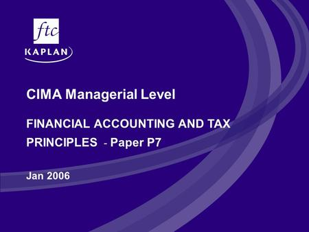 CIMA Managerial Level FINANCIAL ACCOUNTING AND TAX PRINCIPLES - Paper P7 Jan 2006.