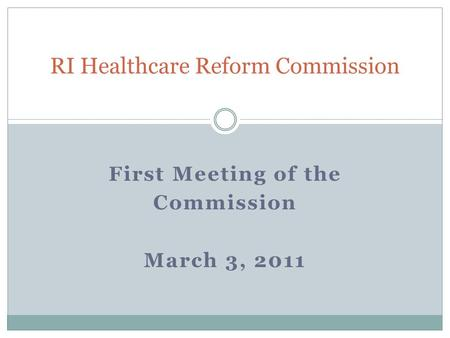 First Meeting of the Commission March 3, 2011 RI Healthcare Reform Commission.