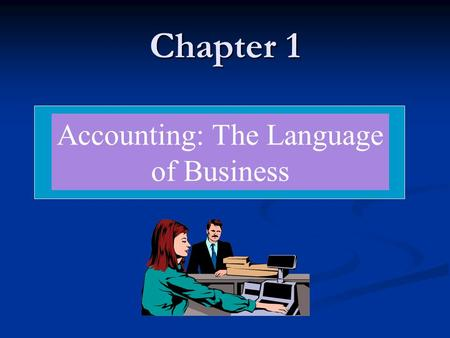Chapter 1 Accounting: The Language of Business. Introduction Accounting - a process of identifying, recording, summarizing, and reporting economic information.
