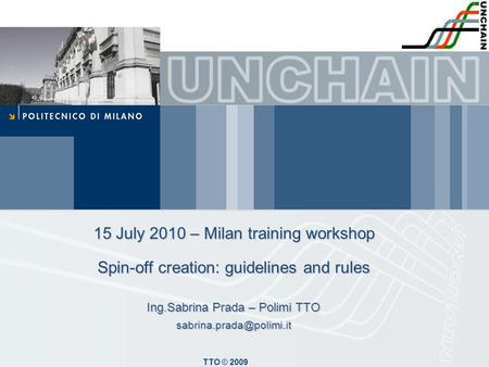 TTO © 2009 15 July 2010 – Milan training workshop Spin-off creation: guidelines and rules Ing.Sabrina Prada – Polimi TTO