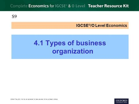 © Brian Titley 2012: this may be reproduced for class use solely for the purchaser's institute IGCSE ® /O Level Economics 4.1 Types of business organization.