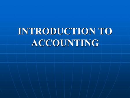 INTRODUCTION TO ACCOUNTING. ACCOUNTING Accounting is the language of business. The affairs and the results of the business are communicated to others.