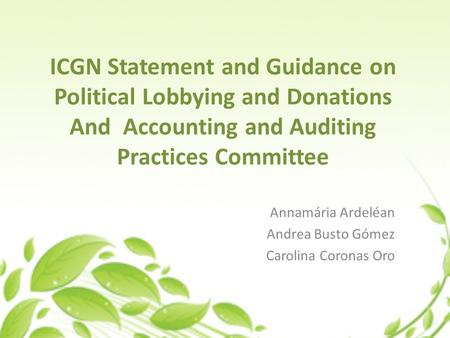 ICGN Statement and Guidance on Political Lobbying and Donations And Accounting and Auditing Practices Committee Annamária Ardeléan Andrea Busto Gómez Carolina.