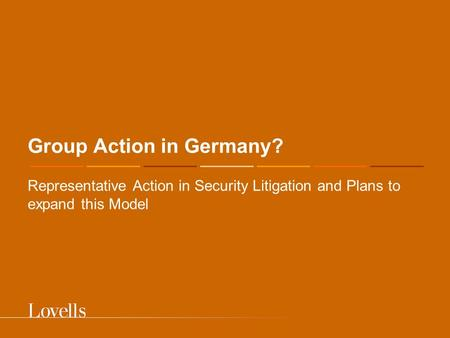 Group Action in Germany? Representative Action in Security Litigation and Plans to expand this Model.