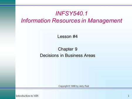 Introduction to MIS1 Copyright © 1998 by Jerry Post INFSY540.1 Information Resources in Management Lesson #4 Chapter 9 Decisions in Business Areas.