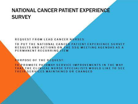 NATIONAL CANCER PATIENT EXPERIENCE SURVEY REQUEST FROM LEAD CANCER NURSES: TO PUT THE NATIONAL CANCER PATIENT EXPERIENCE SURVEY RESULTS AND ACTIONS ON.