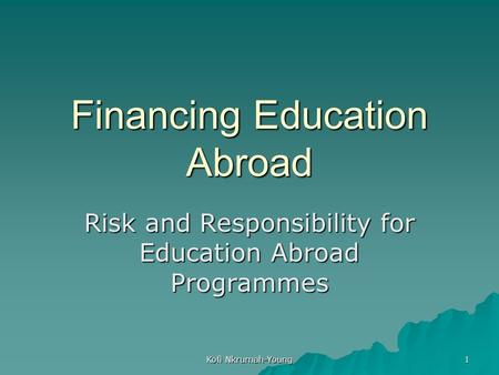 Kofi Nkrumah-Young 1 Financing Education Abroad Risk and Responsibility for Education Abroad Programmes.