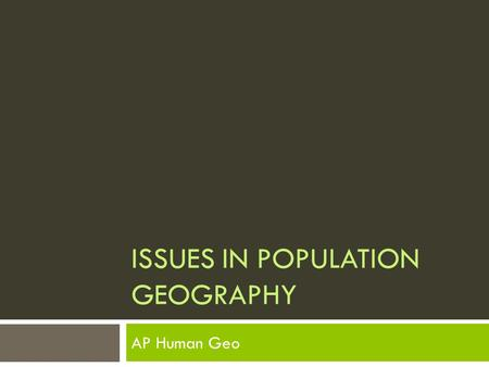 ISSUES IN POPULATION GEOGRAPHY AP Human Geo. Facts on Population Growth  Current Global Population: 7.2 billion people  2050 projected populations 