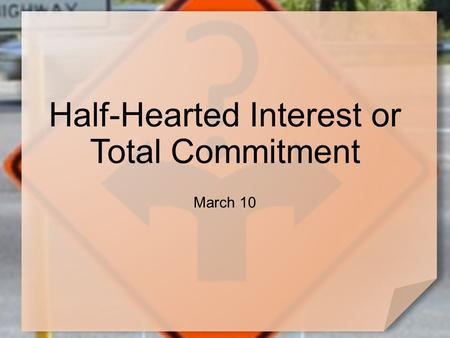 Half-Hearted Interest or Total Commitment March 10.