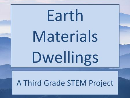 Earth Materials Dwellings A Third Grade STEM Project.