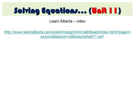Learn Alberta – video  essons&lesson=m6lessonshell11.swf Solving Equations… (Unit.