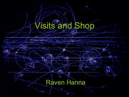 Visits and Shop Raven Hanna. Visits What do visitors want to see? What can visitors see? What do visitors want to learn? What impression does CERN want.