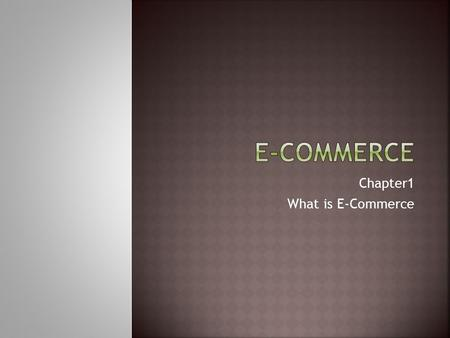 Chapter1 What is E-Commerce.  E-Commerce  The exchange of goods, services, information, or other business through electronic means  Originated in 1991,