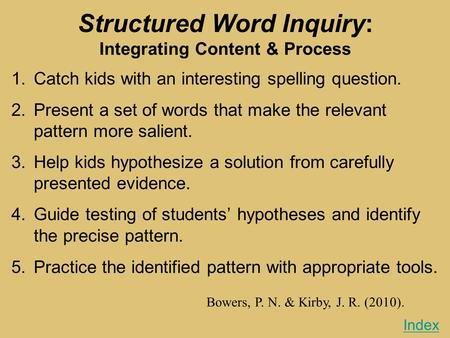 Index 1.Catch kids with an interesting spelling question. 2.Present a set of words that make the relevant pattern more salient. 3.Help kids hypothesize.