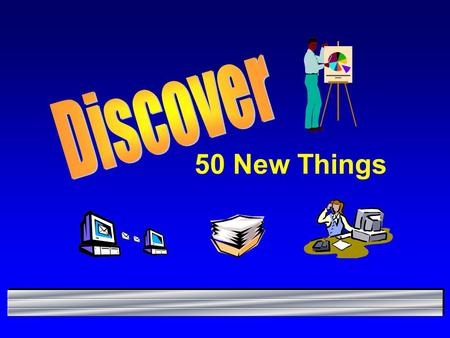 "50 New Things. The Campaign Learn 50 New Things by 2000 A ""Thing"" is a new function or feature that you can really USE."