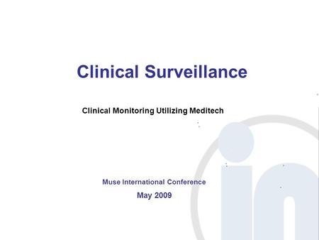 Clinical Surveillance Muse International Conference May 2009 Clinical Monitoring Utilizing Meditech.