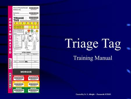 Created by Lt. S. Albright – Paramedic SCEMS Triage Tag Training Manual.