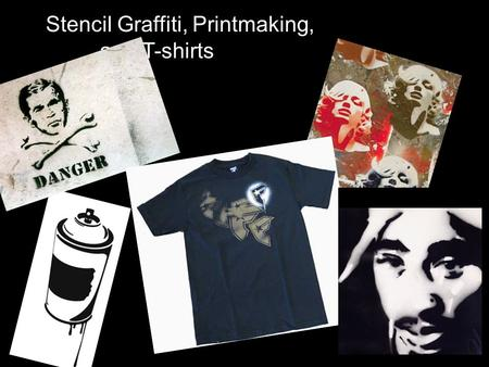 Stencil Graffiti, Printmaking, and T-shirts. Printmaking Earlier in the year we discussed the various aspects of printmaking. This project will focus.
