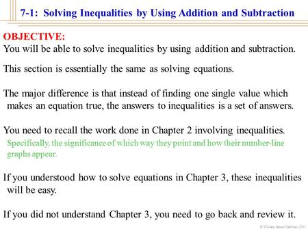 © William James Calhoun, 2001 7-1: Solving Inequalities by Using Addition and Subtraction OBJECTIVE: You will be able to solve inequalities by using addition.