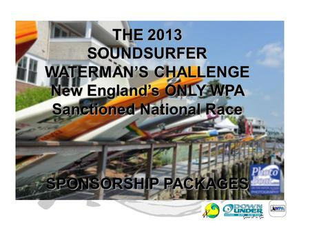 THE 2013 SOUNDSURFER WATERMAN'S CHALLENGE New England's ONLY WPA Sanctioned National Race SPONSORSHIP PACKAGES.